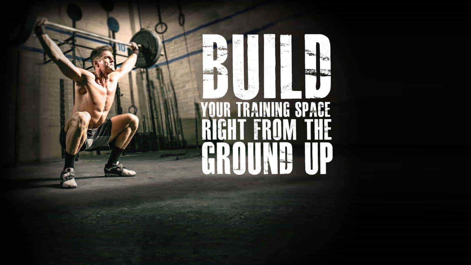 BUILD YOUR TRAINING SPACE RIGHT FROM THE GROUND UP